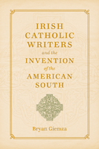 Irish Catholic Writers and the Invention of the American South - Cover