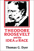 Theodore Roosevelt and the Idea of Race - Cover